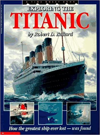 Exploring the Titanic: How the Great Ship Ever Lost- Was Found